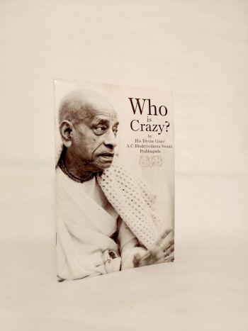 Who Is Crazy? by His Divine Grace A.C. Bhaktivedanta Swami Prabhupada